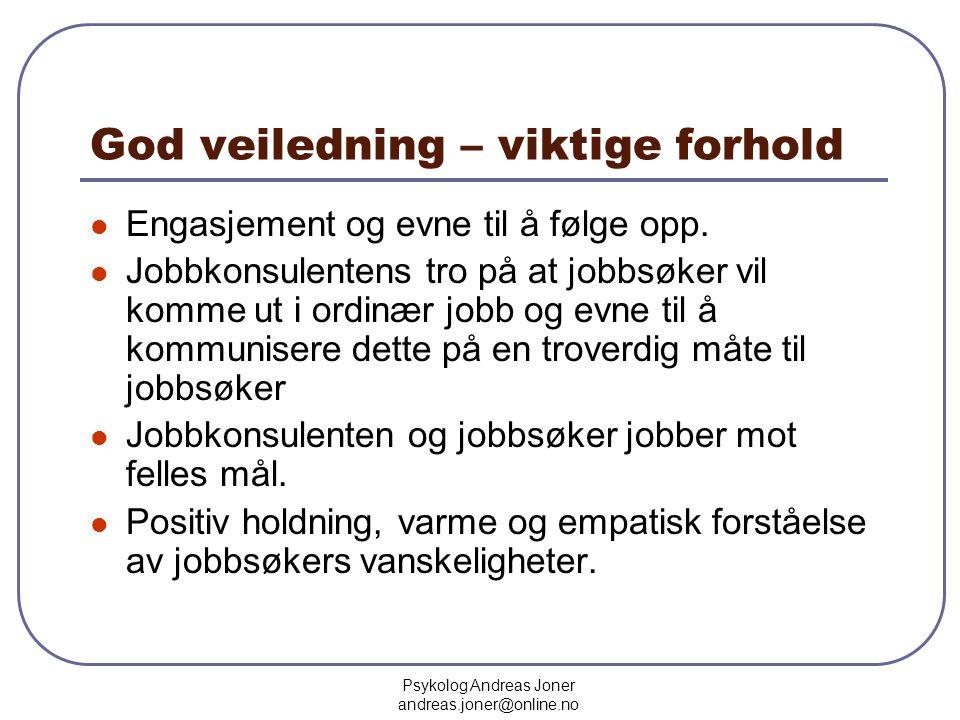 Psykolog Andreas Joner andreas.joner@online.no God veiledning – viktige forhold  Engasjement og evne til å følge opp.  Jobbkonsulentens tro på at jo