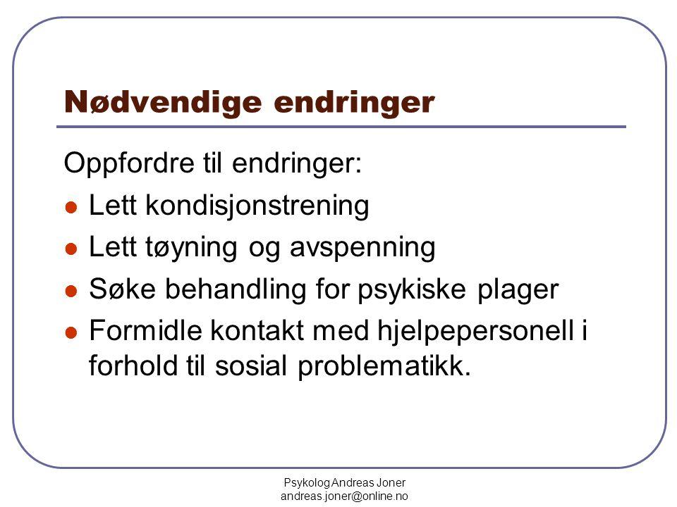 Psykolog Andreas Joner andreas.joner@online.no Nødvendige endringer Oppfordre til endringer:  Lett kondisjonstrening  Lett tøyning og avspenning  S