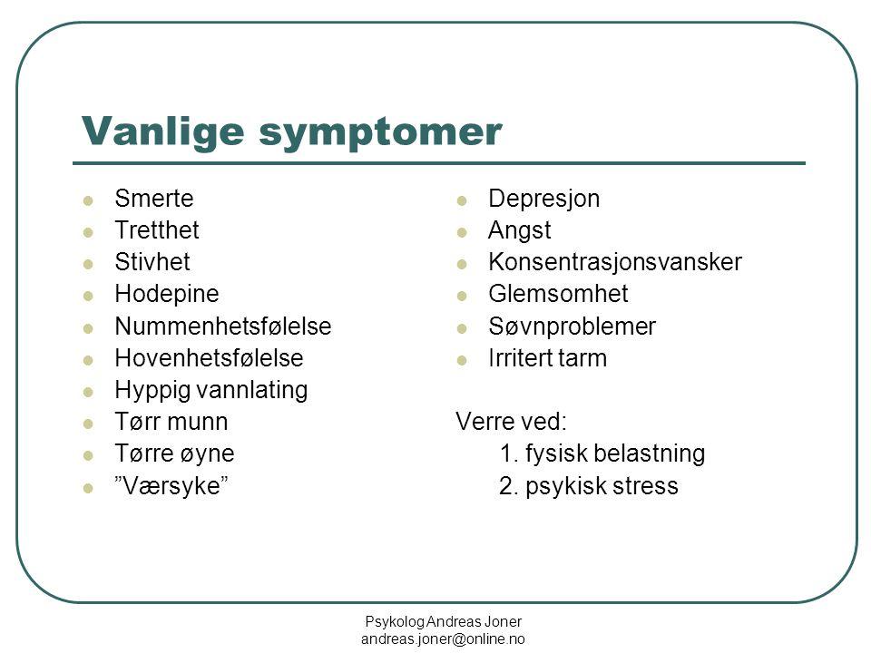 Psykolog Andreas Joner andreas.joner@online.no Vanlige symptomer  Smerte  Tretthet  Stivhet  Hodepine  Nummenhetsfølelse  Hovenhetsfølelse  Hyp