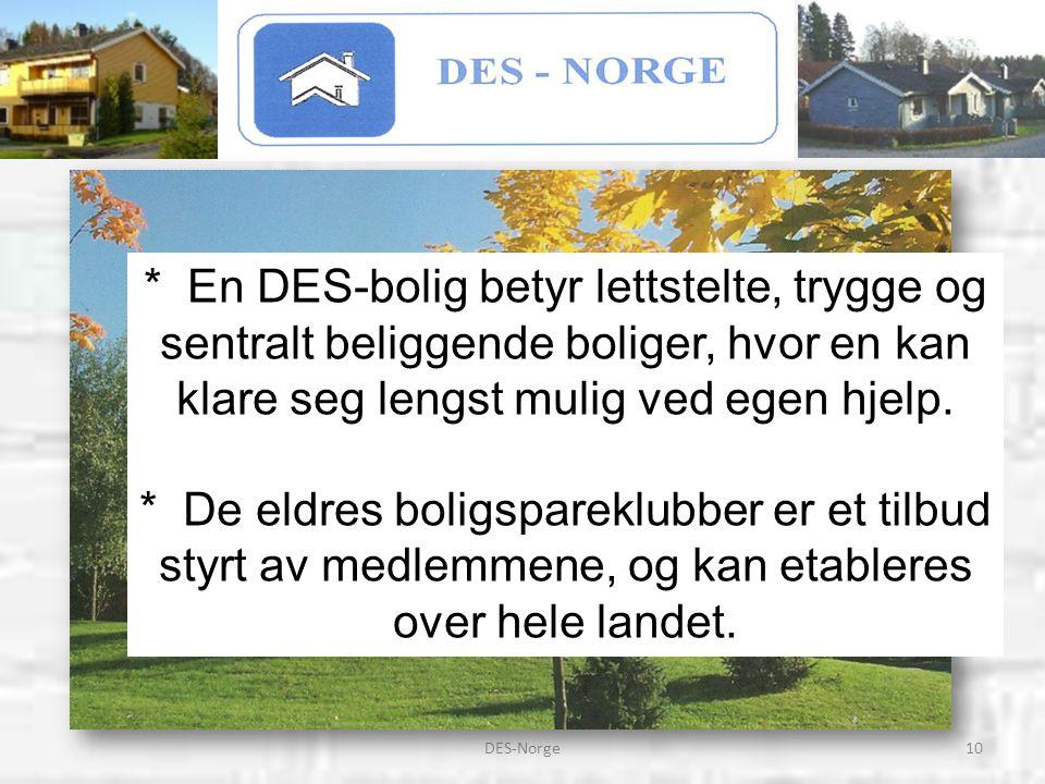 10DES-Norge * En DES-bolig betyr lettstelte, trygge og sentralt beliggende boliger, hvor en kan klare seg lengst mulig ved egen hjelp. * De eldres bol