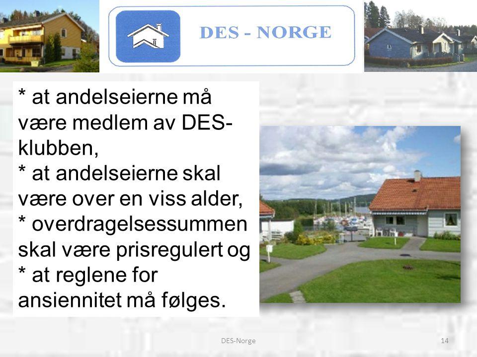 14DES-Norge * at andelseierne må være medlem av DES- klubben, * at andelseierne skal være over en viss alder, * overdragelsessummen skal være prisregu