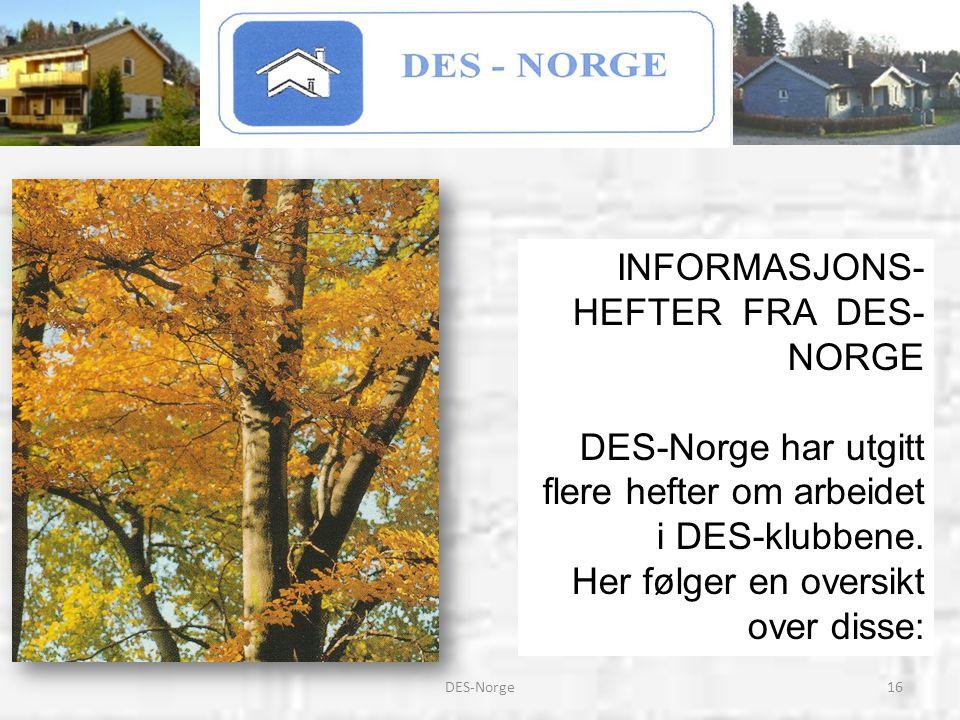 16DES-Norge INFORMASJONS- HEFTER FRA DES- NORGE DES-Norge har utgitt flere hefter om arbeidet i DES-klubbene. Her følger en oversikt over disse: