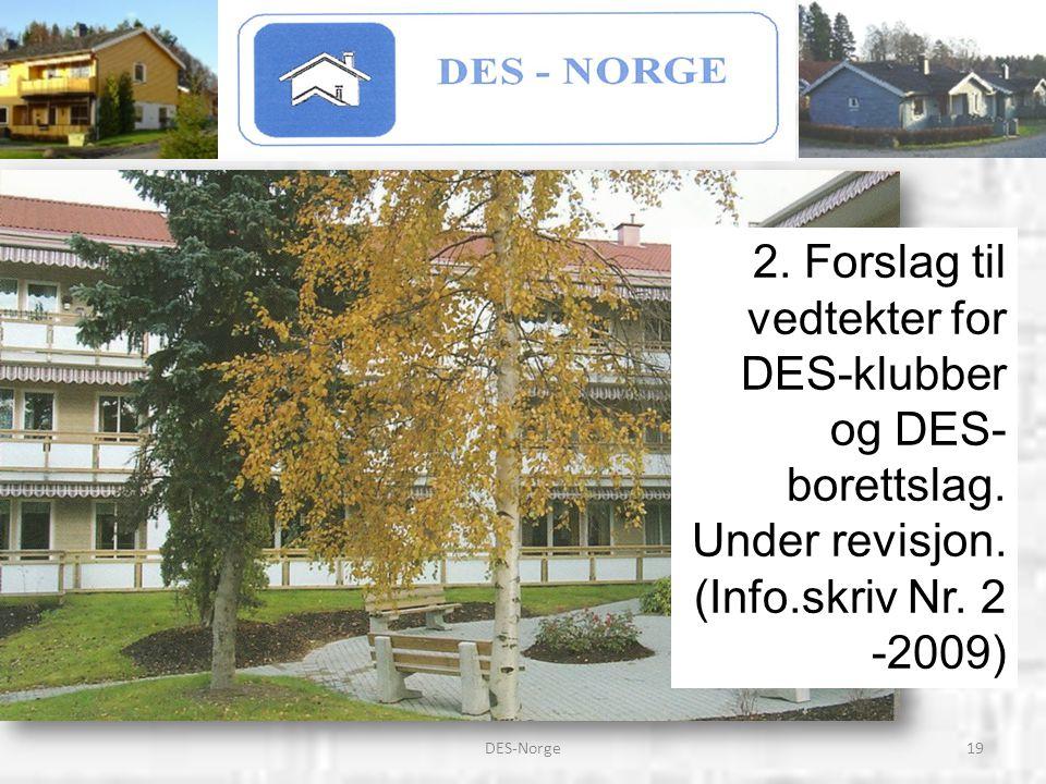 19DES-Norge 2. Forslag til vedtekter for DES-klubber og DES- borettslag. Under revisjon. (Info.skriv Nr. 2 -2009)