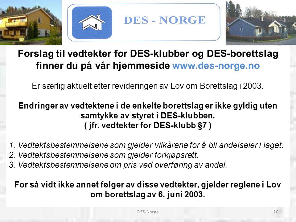 20DES-Norge Forslag til vedtekter for DES-klubber og DES-borettslag finner du på vår hjemmeside www.des-norge.no Er særlig aktuelt etter revideringen