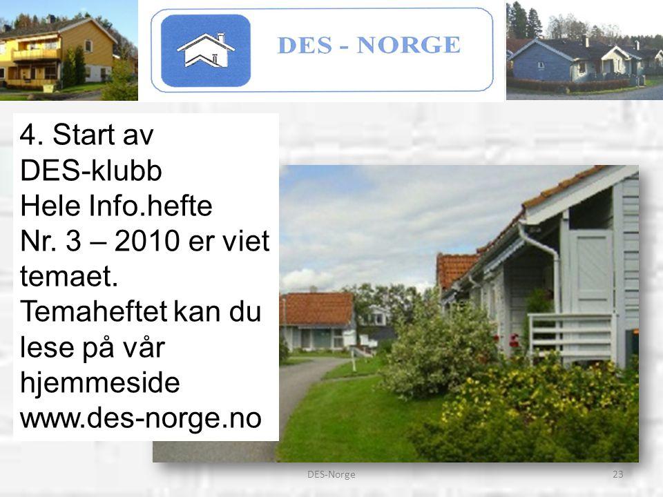 23DES-Norge 4. Start av DES-klubb Hele Info.hefte Nr. 3 – 2010 er viet temaet. Temaheftet kan du lese på vår hjemmeside www.des-norge.no