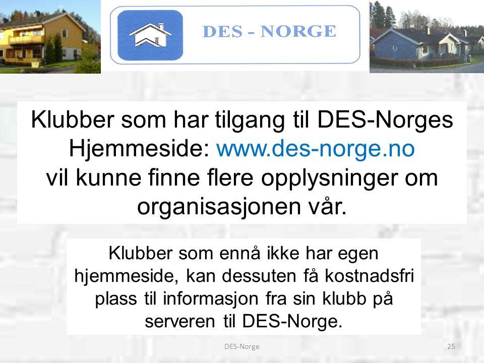 25DES-Norge Klubber som har tilgang til DES-Norges Hjemmeside: www.des-norge.no vil kunne finne flere opplysninger om organisasjonen vår. Klubber som