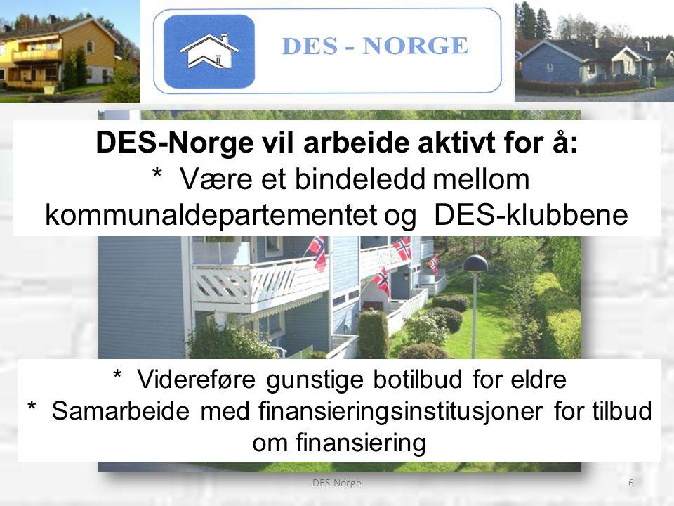 6DES-Norge DES-Norge vil arbeide aktivt for å: * Være et bindeledd mellom kommunaldepartementet og DES-klubbene * Videreføre gunstige botilbud for eld