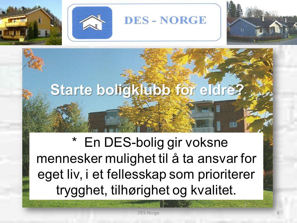 8DES-Norge * En DES-bolig gir voksne mennesker mulighet til å ta ansvar for eget liv, i et fellesskap som prioriterer trygghet, tilhørighet og kvalite