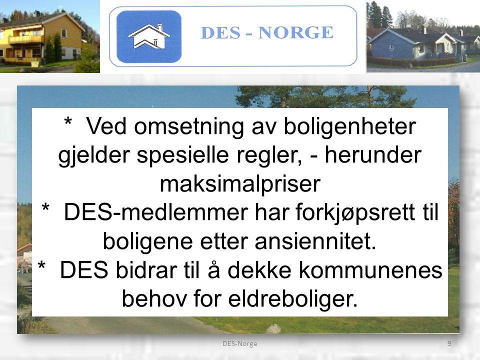 9DES-Norge * Ved omsetning av boligenheter gjelder spesielle regler, - herunder maksimalpriser * DES-medlemmer har forkjøpsrett til boligene etter ans