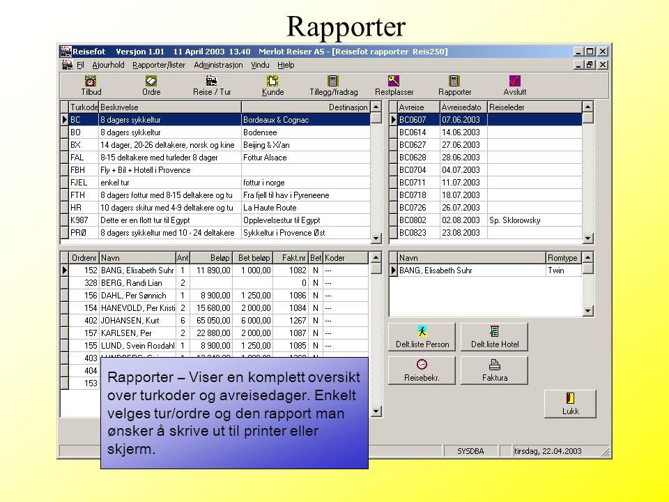 Rapporter – Viser en komplett oversikt over turkoder og avreisedager. Enkelt velges tur/ordre og den rapport man ønsker å skrive ut til printer eller