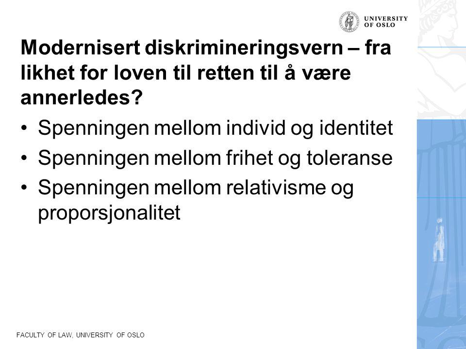 FACULTY OF LAW, UNIVERSITY OF OSLO Modernisert diskrimineringsvern – fra likhet for loven til retten til å være annerledes.