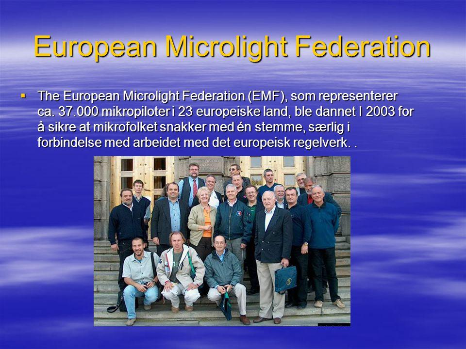 European Microlight Federation  The European Microlight Federation (EMF), som representerer ca. 37.000 mikropiloter i 23 europeiske land, ble dannet