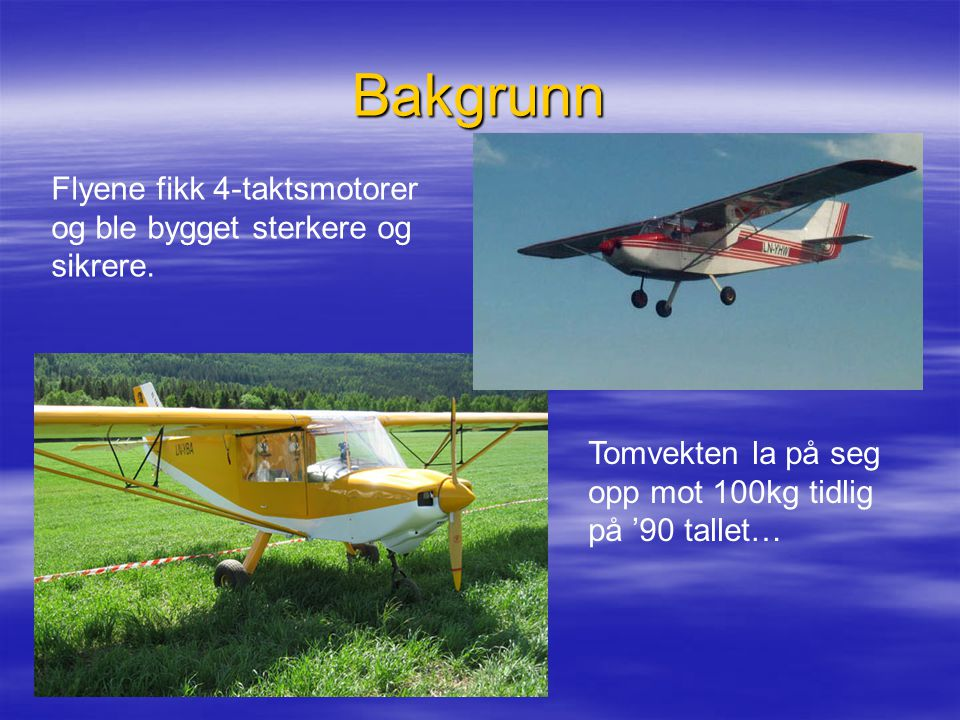 Bakgrunn Flyene fikk 4-taktsmotorer og ble bygget sterkere og sikrere. Tomvekten la på seg opp mot 100kg tidlig på '90 tallet…