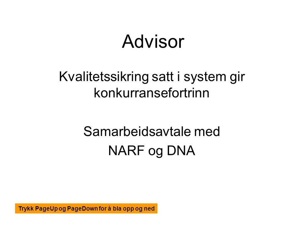 Advisor Kvalitetssikring satt i system gir konkurransefortrinn Samarbeidsavtale med NARF og DNA Trykk PageUp og PageDown for å bla opp og ned