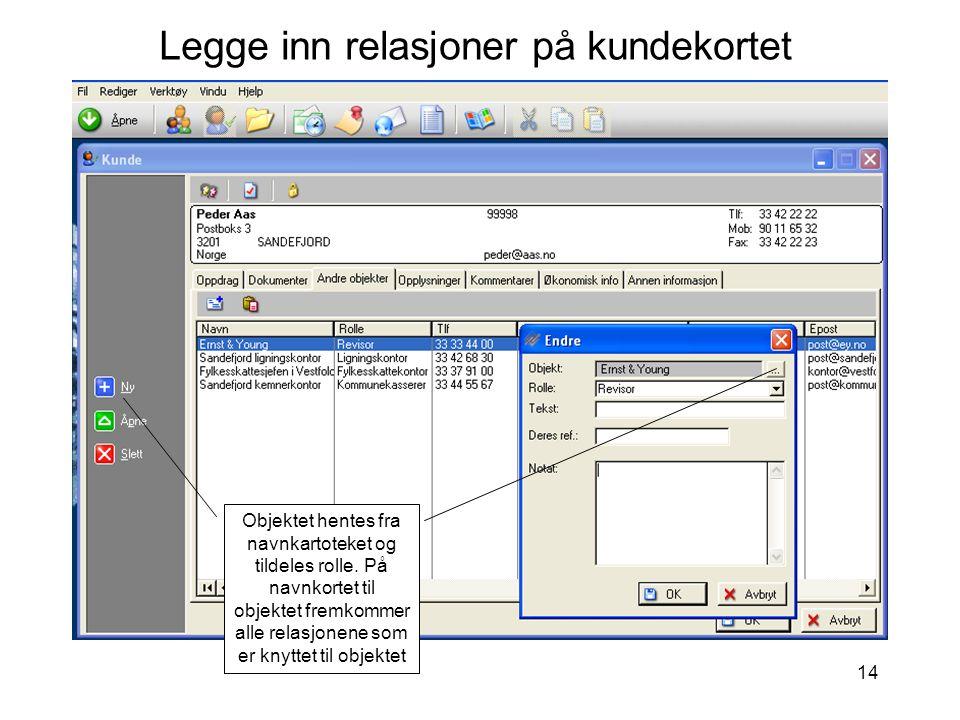 14 Legge inn relasjoner på kundekortet Objektet hentes fra navnkartoteket og tildeles rolle. På navnkortet til objektet fremkommer alle relasjonene so