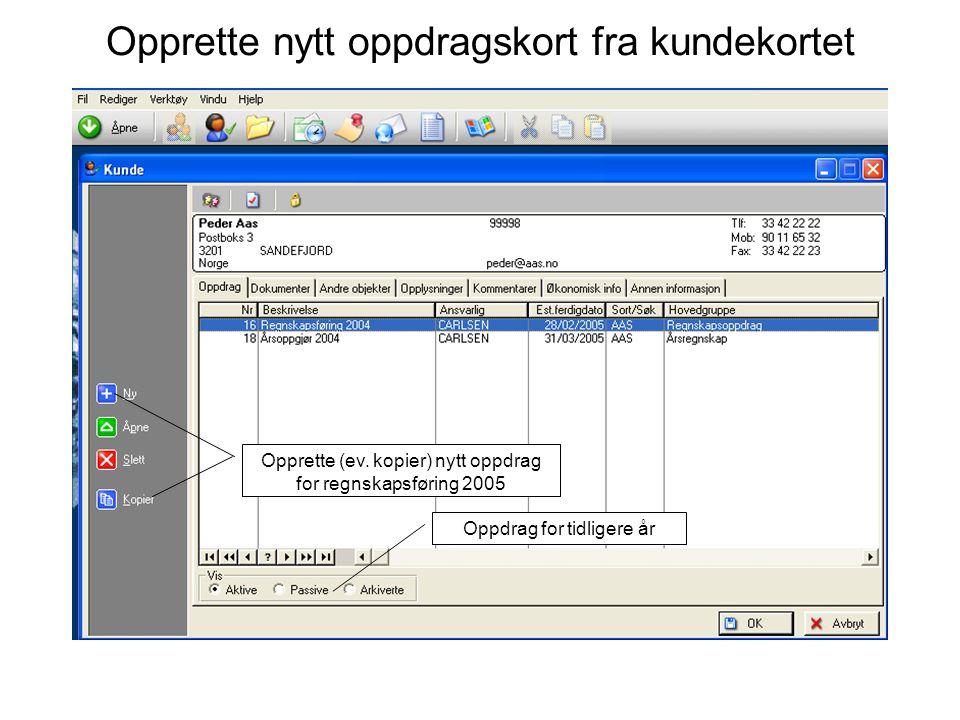 Opprette nytt oppdragskort fra kundekortet Opprette (ev. kopier) nytt oppdrag for regnskapsføring 2005 Oppdrag for tidligere år