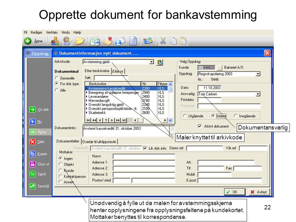 22 Opprette dokument for bankavstemming Unødvendig å fylle ut da malen for avstemmingsskjema henter opplysningene fra opplysningsfeltene på kundekortet.