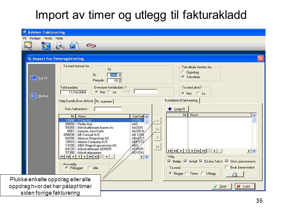 35 Import av timer og utlegg til fakturakladd Plukke enkelte oppdrag eller alle oppdrag hvor det har påløpt timer siden forrige fakturering