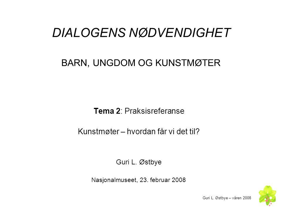 DIALOGENS NØDVENDIGHET BARN, UNGDOM OG KUNSTMØTER Tema 2: Praksisreferanse Kunstmøter – hvordan får vi det til.