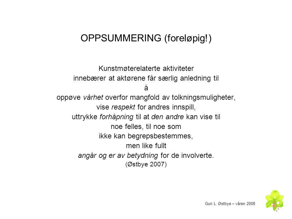 OPPSUMMERING (foreløpig!) Kunstmøterelaterte aktiviteter innebærer at aktørene får særlig anledning til å oppøve vàrhet overfor mangfold av tolkningsm