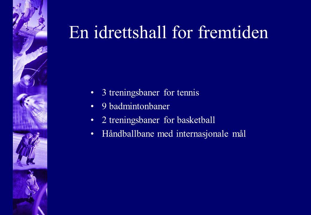 En idrettshall for fremtiden •3 treningsbaner for tennis •9 badmintonbaner •2 treningsbaner for basketball •Håndballbane med internasjonale mål