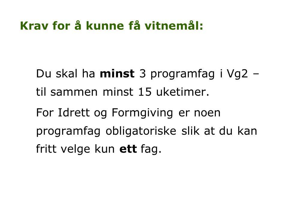 Krav for å kunne få vitnemål: Du skal ha minst 3 programfag i Vg2 – til sammen minst 15 uketimer. For Idrett og Formgiving er noen programfag obligato