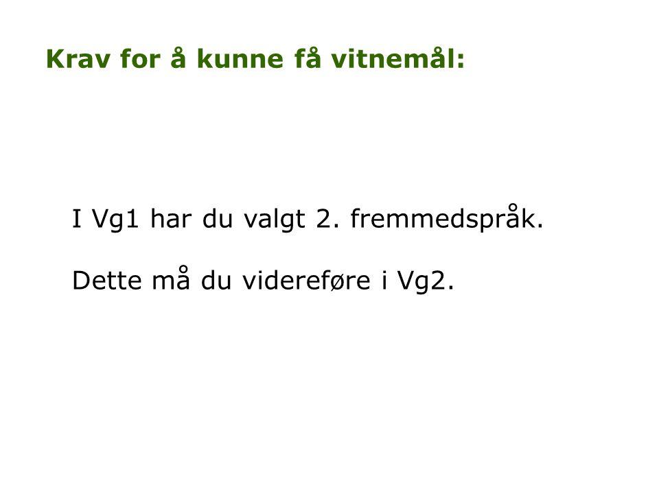 I Vg1 har du valgt 2. fremmedspråk. Dette må du videreføre i Vg2. Krav for å kunne få vitnemål: