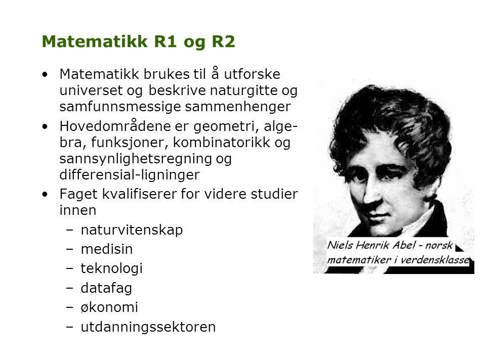 Matematikk R1 og R2 •Matematikk brukes til å utforske universet og beskrive naturgitte og samfunnsmessige sammenhenger •Hovedområdene er geometri, alg