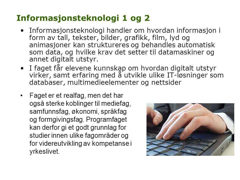 Informasjonsteknologi 1 og 2 •Informasjonsteknologi handler om hvordan informasjon i form av tall, tekster, bilder, grafikk, film, lyd og animasjoner