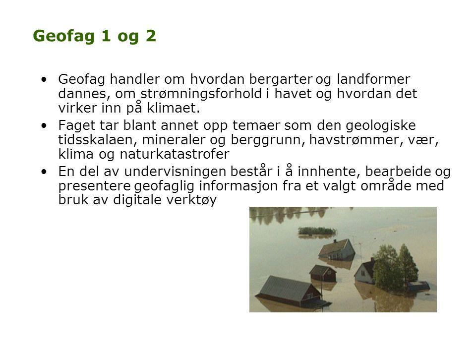Geofag 1 og 2 •Geofag handler om hvordan bergarter og landformer dannes, om strømningsforhold i havet og hvordan det virker inn på klimaet. •Faget tar