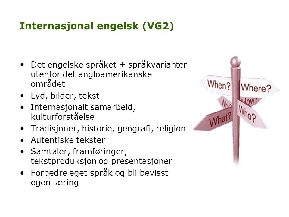 Internasjonal engelsk (VG2) •Det engelske språket + språkvarianter utenfor det angloamerikanske området •Lyd, bilder, tekst •Internasjonalt samarbeid,