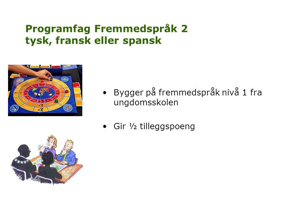 Programfag Fremmedspråk 2 tysk, fransk eller spansk •Bygger på fremmedspråk nivå 1 fra ungdomsskolen •Gir ½ tilleggspoeng
