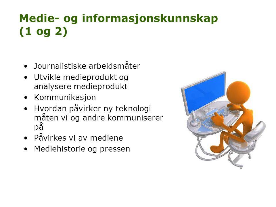 Medie- og informasjonskunnskap (1 og 2) •Journalistiske arbeidsmåter •Utvikle medieprodukt og analysere medieprodukt •Kommunikasjon •Hvordan påvirker