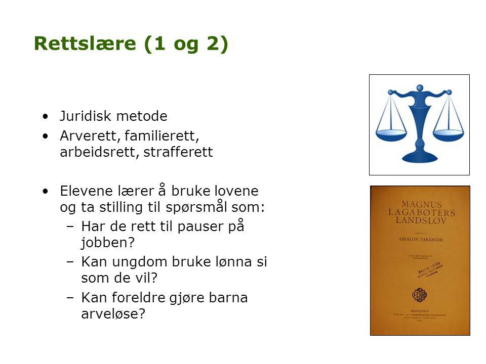 Rettslære (1 og 2) •Juridisk metode •Arverett, familierett, arbeidsrett, strafferett •Elevene lærer å bruke lovene og ta stilling til spørsmål som: –H
