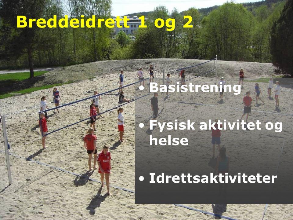 Breddeidrett 1 og 2 •Basistrening •Fysisk aktivitet og helse •Idrettsaktiviteter