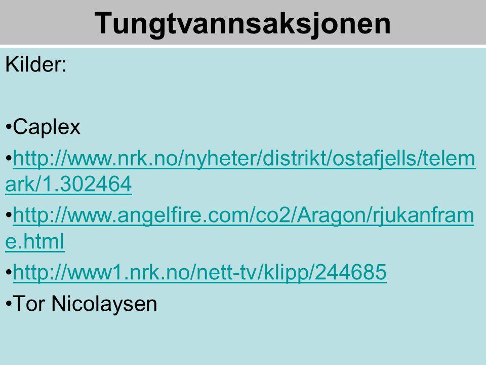 Tungtvannsaksjonen Kilder: •Caplex •http://www.nrk.no/nyheter/distrikt/ostafjells/telem ark/1.302464http://www.nrk.no/nyheter/distrikt/ostafjells/telem ark/1.302464 •http://www.angelfire.com/co2/Aragon/rjukanfram e.htmlhttp://www.angelfire.com/co2/Aragon/rjukanfram e.html •http://www1.nrk.no/nett-tv/klipp/244685http://www1.nrk.no/nett-tv/klipp/244685 •Tor Nicolaysen