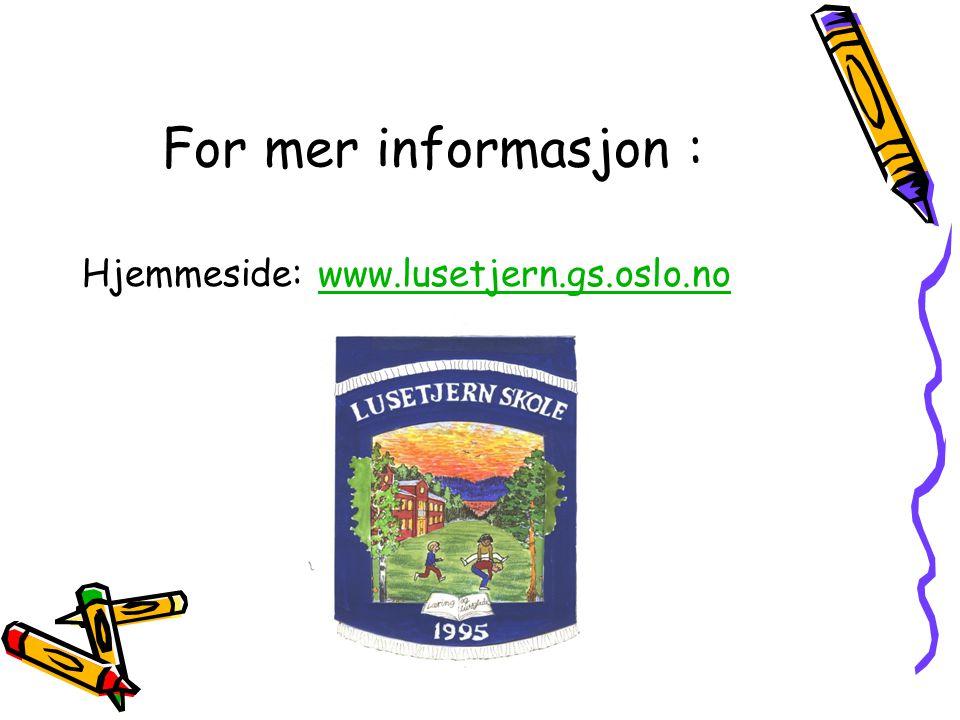 For mer informasjon : Hjemmeside: www.lusetjern.gs.oslo.nowww.lusetjern.gs.oslo.no