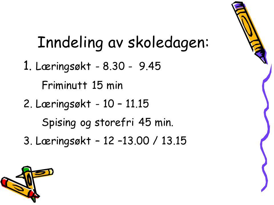 Inndeling av skoledagen: 1.Læringsøkt - 8.30 - 9.45 Friminutt 15 min 2.
