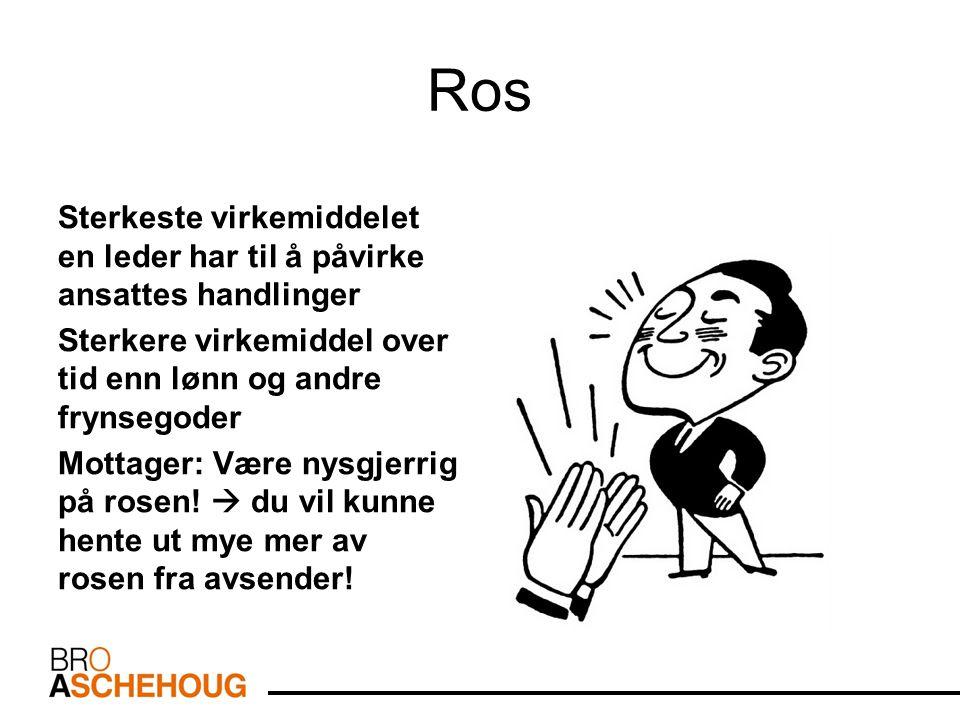 Ros Sterkeste virkemiddelet en leder har til å påvirke ansattes handlinger Sterkere virkemiddel over tid enn lønn og andre frynsegoder Mottager: Være nysgjerrig på rosen.