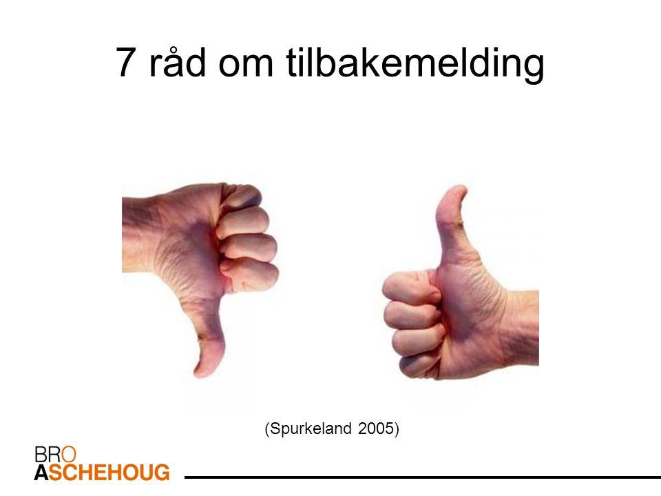 7 råd om tilbakemelding (Spurkeland 2005)