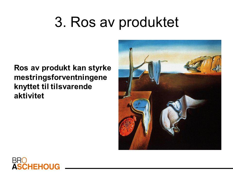 3. Ros av produktet Ros av produkt kan styrke mestringsforventningene knyttet til tilsvarende aktivitet