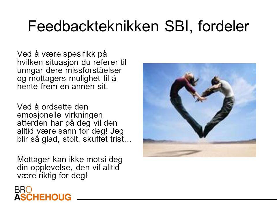 Feedbackteknikken SBI, fordeler Ved å være spesifikk på hvilken situasjon du referer til unngår dere missforståelser og mottagers mulighet til å hente