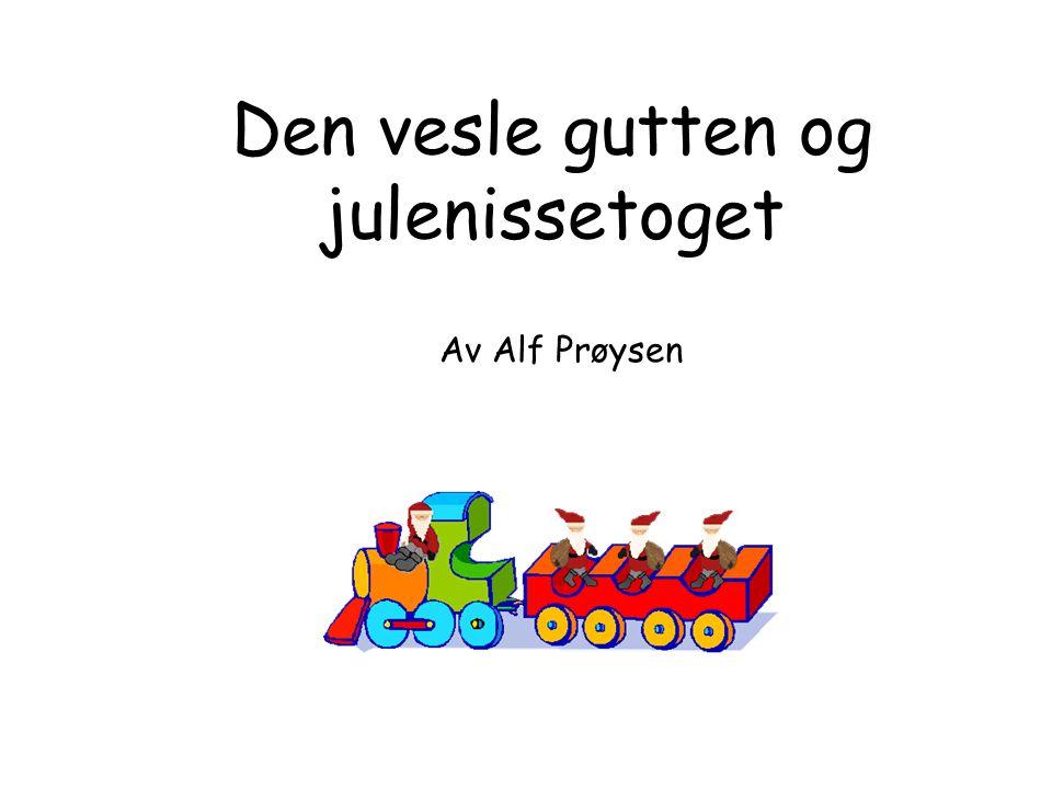 Av Alf Prøysen Den vesle gutten og julenissetoget