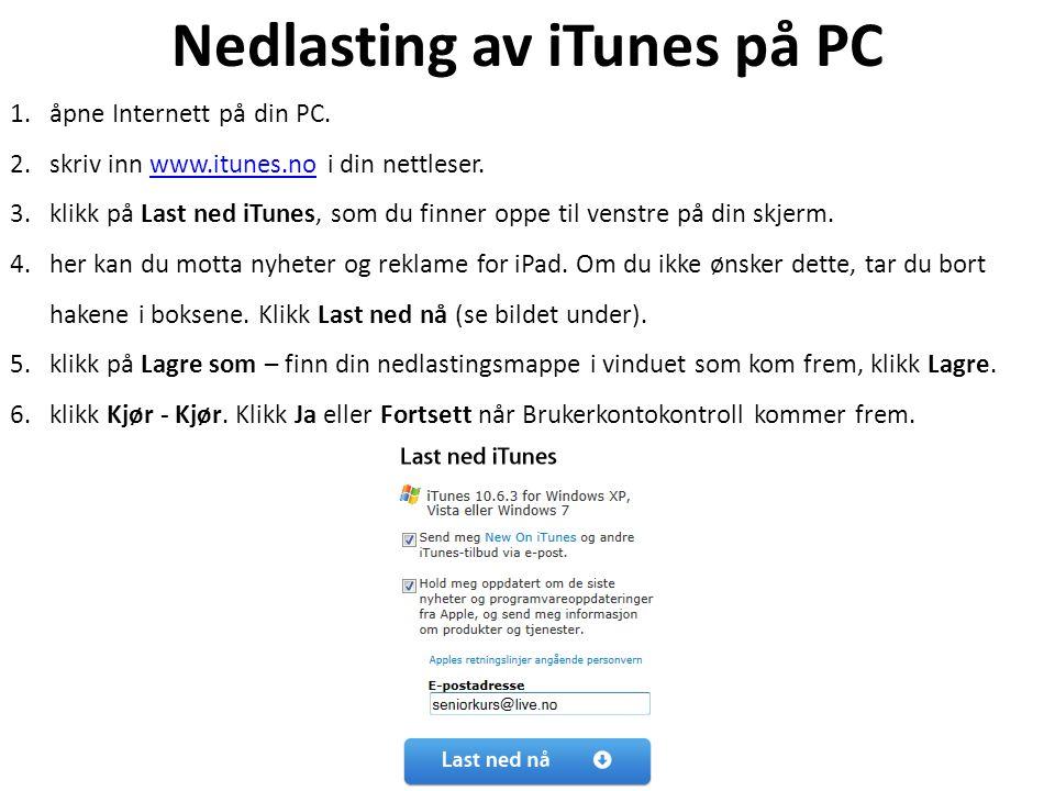 Nedlasting av iTunes på PC 1.åpne Internett på din PC. 2.skriv inn www.itunes.no i din nettleser.www.itunes.no 3.klikk på Last ned iTunes, som du finn