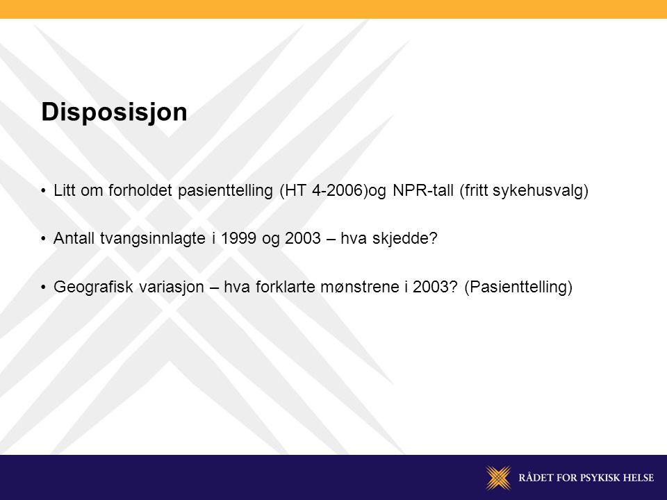 Disposisjon •Litt om forholdet pasienttelling (HT 4-2006)og NPR-tall (fritt sykehusvalg) •Antall tvangsinnlagte i 1999 og 2003 – hva skjedde.