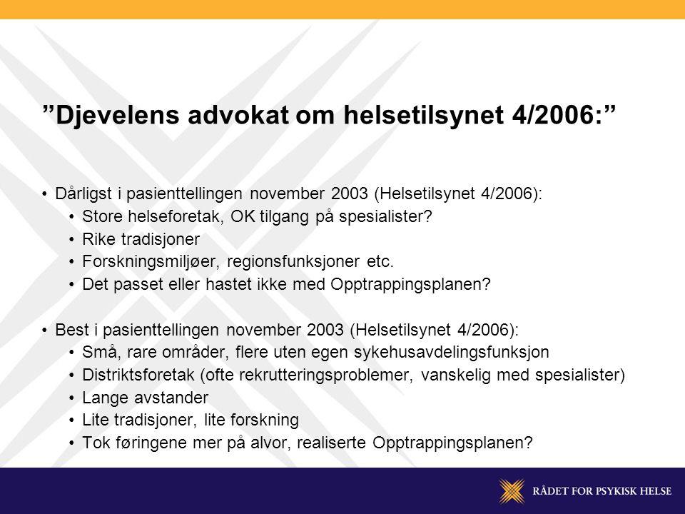 Djevelens advokat om helsetilsynet 4/2006: •Dårligst i pasienttellingen november 2003 (Helsetilsynet 4/2006): •Store helseforetak, OK tilgang på spesialister.