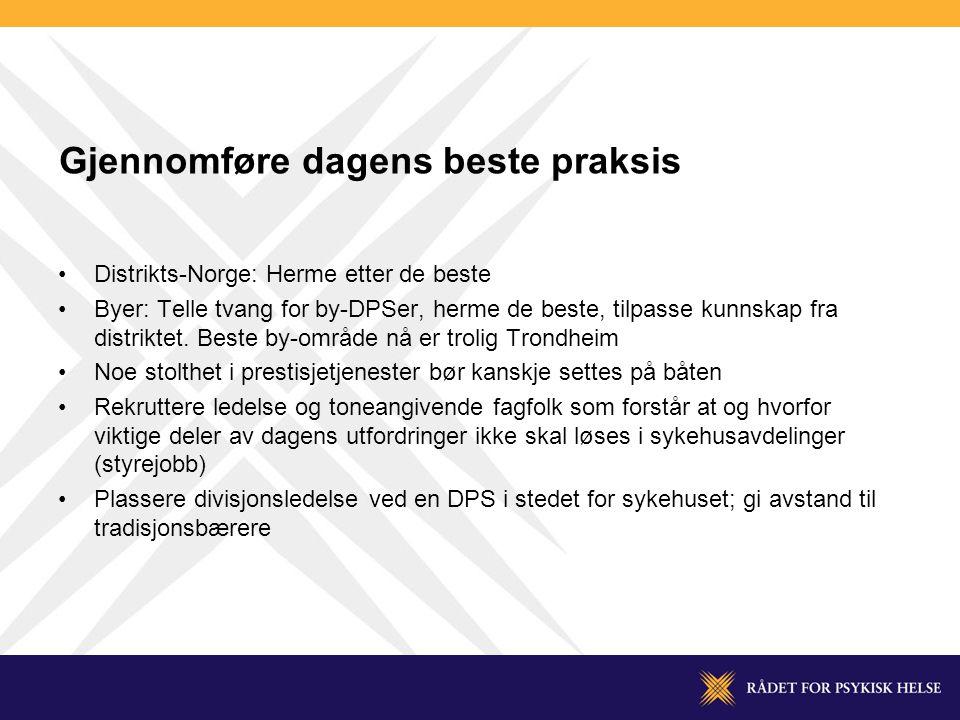 Gjennomføre dagens beste praksis •Distrikts-Norge: Herme etter de beste •Byer: Telle tvang for by-DPSer, herme de beste, tilpasse kunnskap fra distriktet.