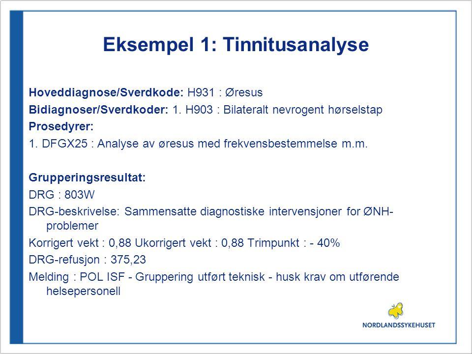 Eksempel 1: Tinnitusanalyse Hoveddiagnose/Sverdkode: H931 : Øresus Bidiagnoser/Sverdkoder: 1. H903 : Bilateralt nevrogent hørselstap Prosedyrer: 1. DF