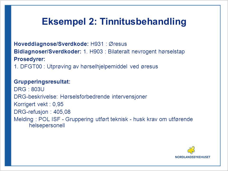 Eksempel 2: Tinnitusbehandling Hoveddiagnose/Sverdkode: H931 : Øresus Bidiagnoser/Sverdkoder: 1. H903 : Bilateralt nevrogent hørselstap Prosedyrer: 1.