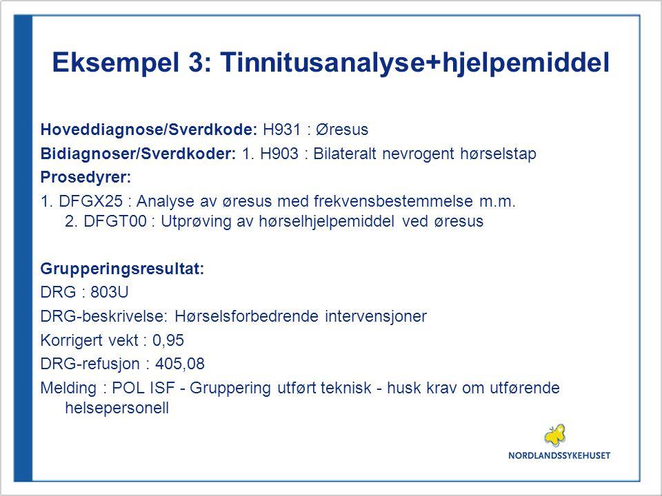 Eksempel 3: Tinnitusanalyse+hjelpemiddel Hoveddiagnose/Sverdkode: H931 : Øresus Bidiagnoser/Sverdkoder: 1. H903 : Bilateralt nevrogent hørselstap Pros